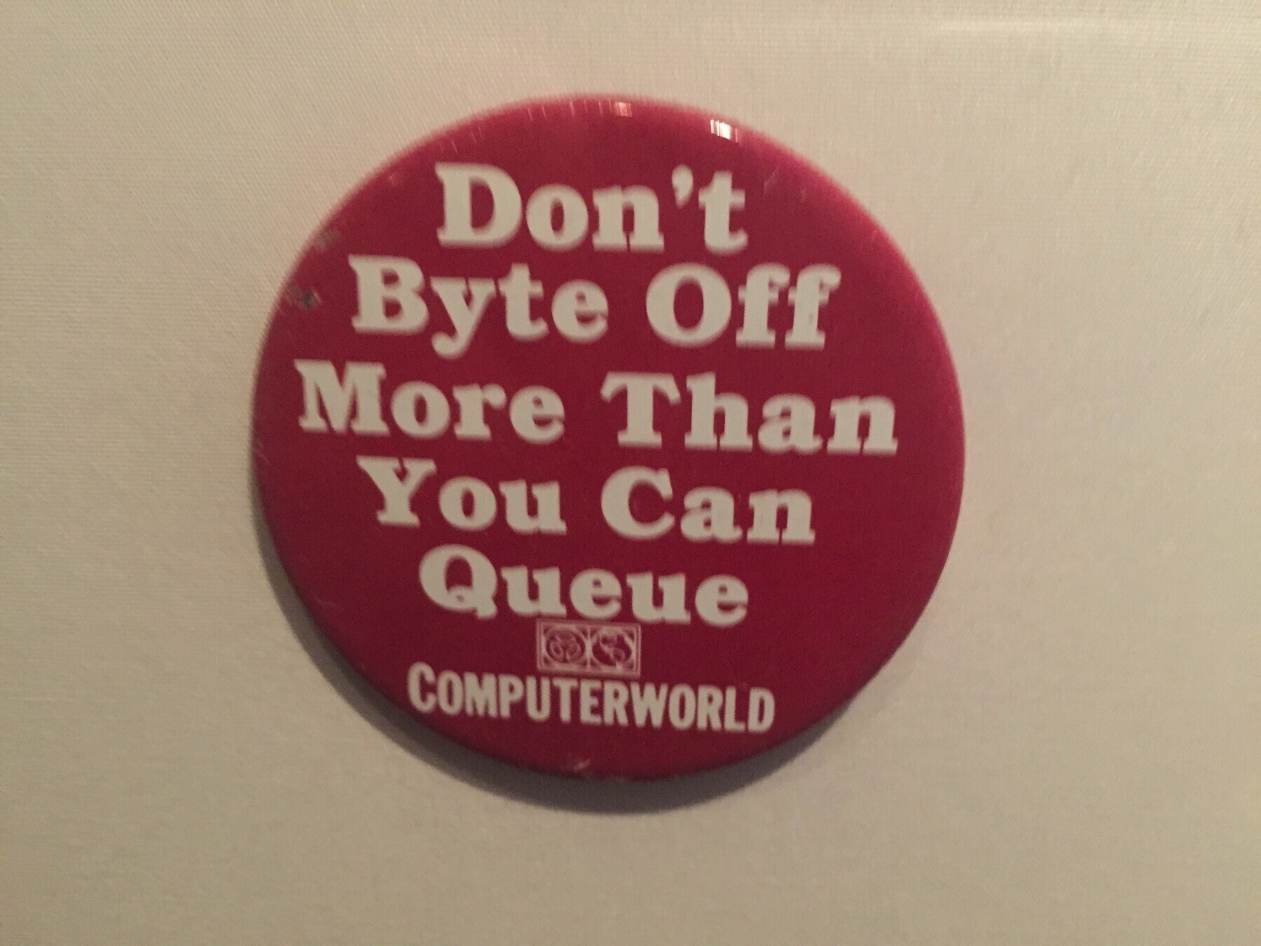"""""""Don't Byte Off More Than You Can Queue"""" on a button."""